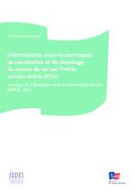 Déterminants socio-économiques de vaccination et de dépistage du cancer du col par frottis cervico-utérin (FCU) : analyse de l'Enquête santé et protection sociale (ESPS), 2012 - application/pdf